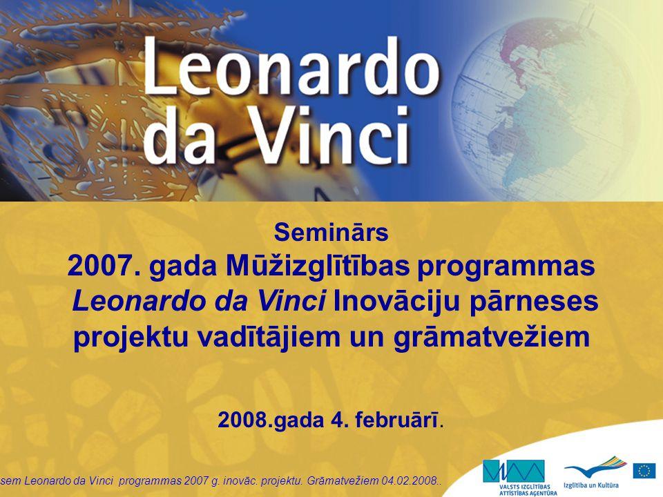 sem Leonardo da Vinci programmas 2007 g. inovāc. projektu. Grāmatvežiem 04.02.2008.. Seminārs 2007. gada Mūžizglītības programmas Leonardo da Vinci In