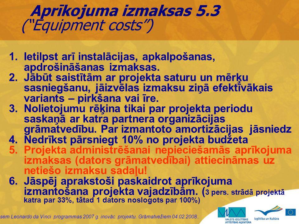 """sem Leonardo da Vinci programmas 2007 g. inovāc. projektu. Grāmatvežiem 04.02.2008.. Aprīkojuma izmaksas 5.3 (""""Equipment costs"""") 1.Ietilpst arī instal"""