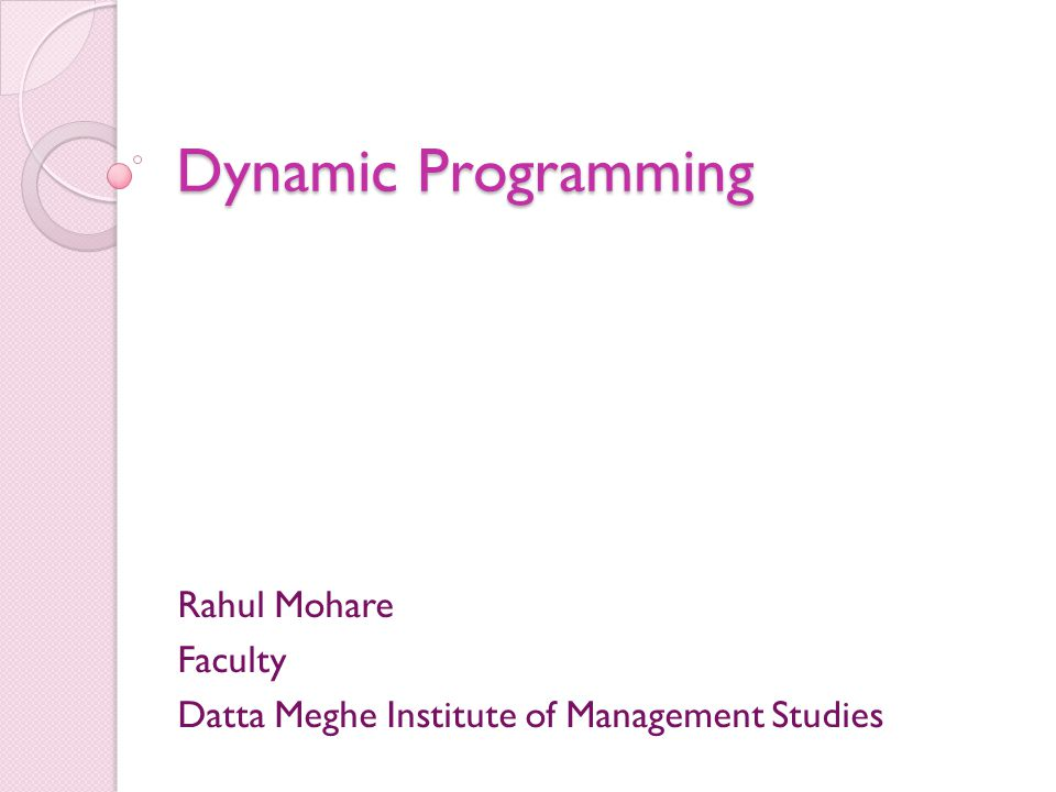 Dynamic Programming Rahul Mohare Faculty Datta Meghe Institute of Management Studies