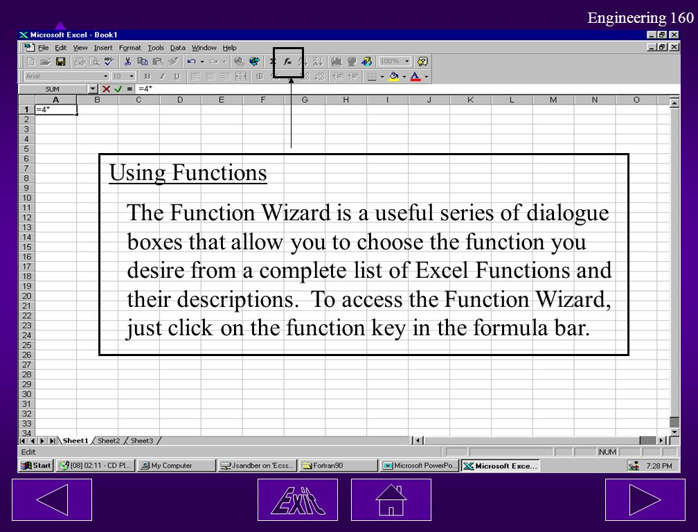 Engineering 160 Using Functions The Function Wizard is a useful series of dialogue boxes that allow you to choose the function you desire from a compl