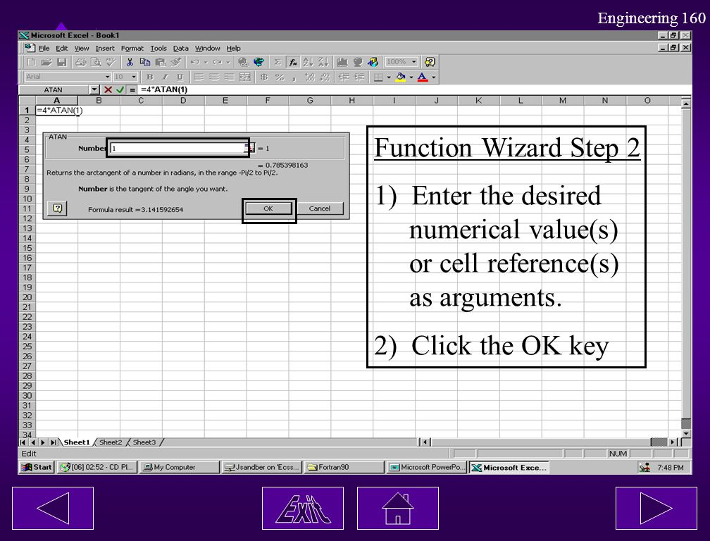 Engineering 160 Function Wizard Step 2 1) Enter the desired numerical value(s) or cell reference(s) as arguments. 2) Click the OK key