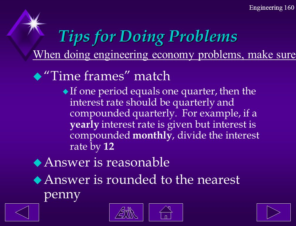 """Engineering 160 Tips for Doing Problems When doing engineering economy problems, make sure: u """"Time frames"""" match u If one period equals one quarter,"""
