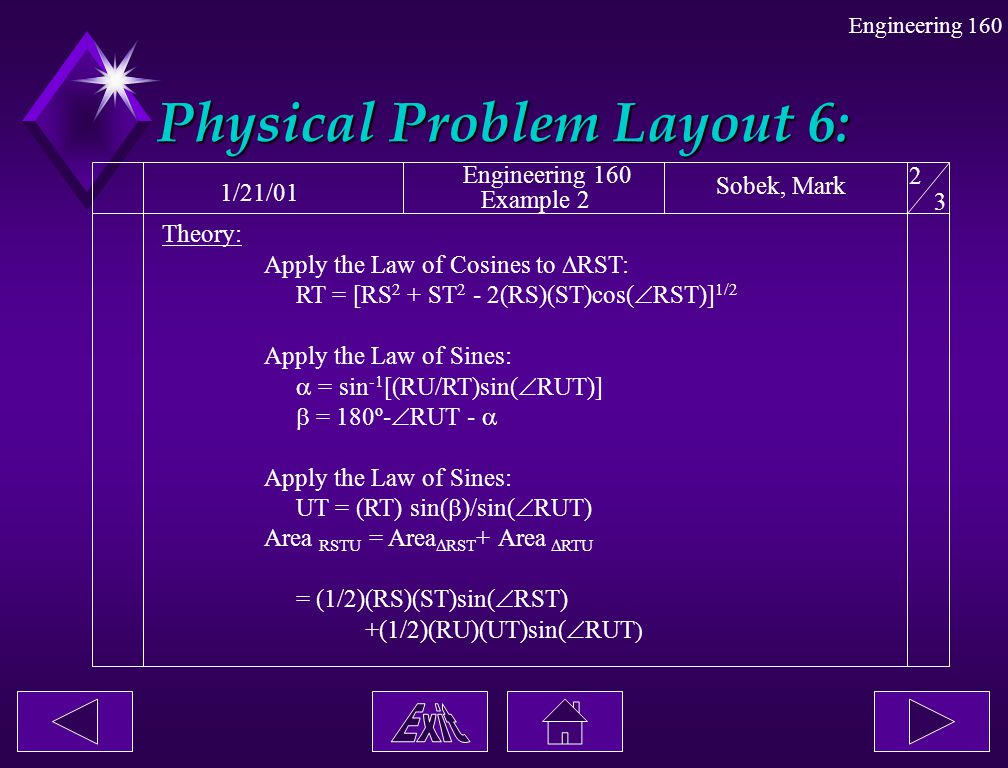 Engineering 160 Physical Problem Layout 6: 1/21/01 Engineering 160 Example 2 Sobek, Mark 2 3 Theory: Apply the Law of Cosines to  RST: RT = [RS 2 + S