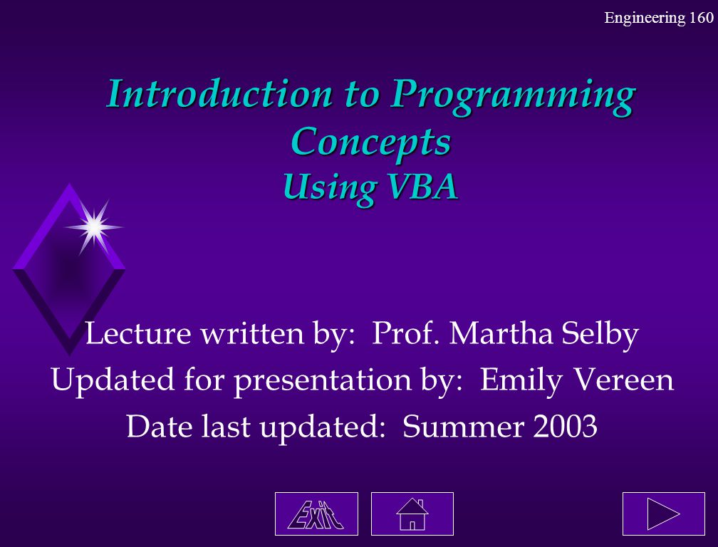 Engineering 160 Introduction to Programming Concepts Using VBA Lecture written by: Prof. Martha Selby Updated for presentation by: Emily Vereen Date l