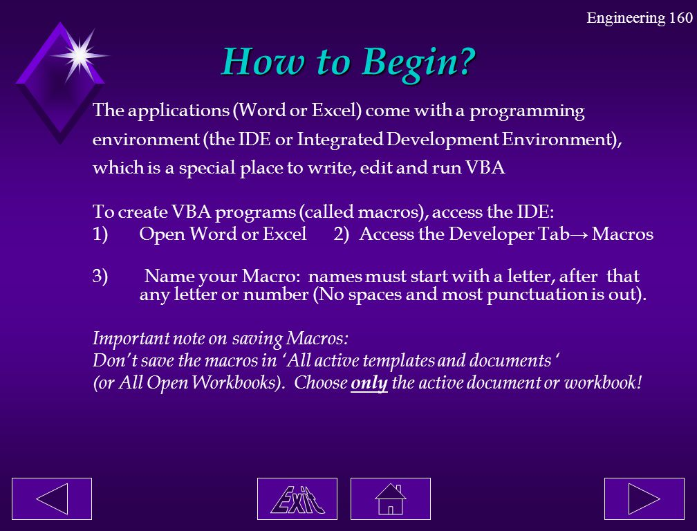 Engineering 160 How to Begin? The applications (Word or Excel) come with a programming environment (the IDE or Integrated Development Environment), wh