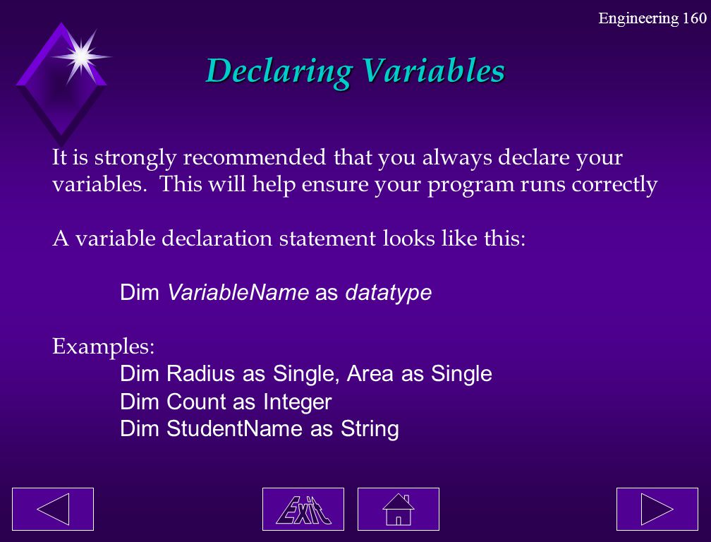 Engineering 160 Declaring Variables It is strongly recommended that you always declare your variables. This will help ensure your program runs correct
