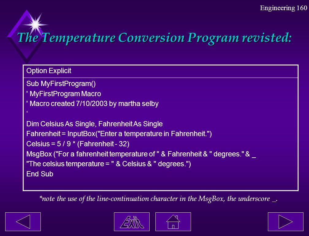 Engineering 160 The Temperature Conversion Program revisted: Option Explicit Sub MyFirstProgram() ' MyFirstProgram Macro ' Macro created 7/10/2003 by
