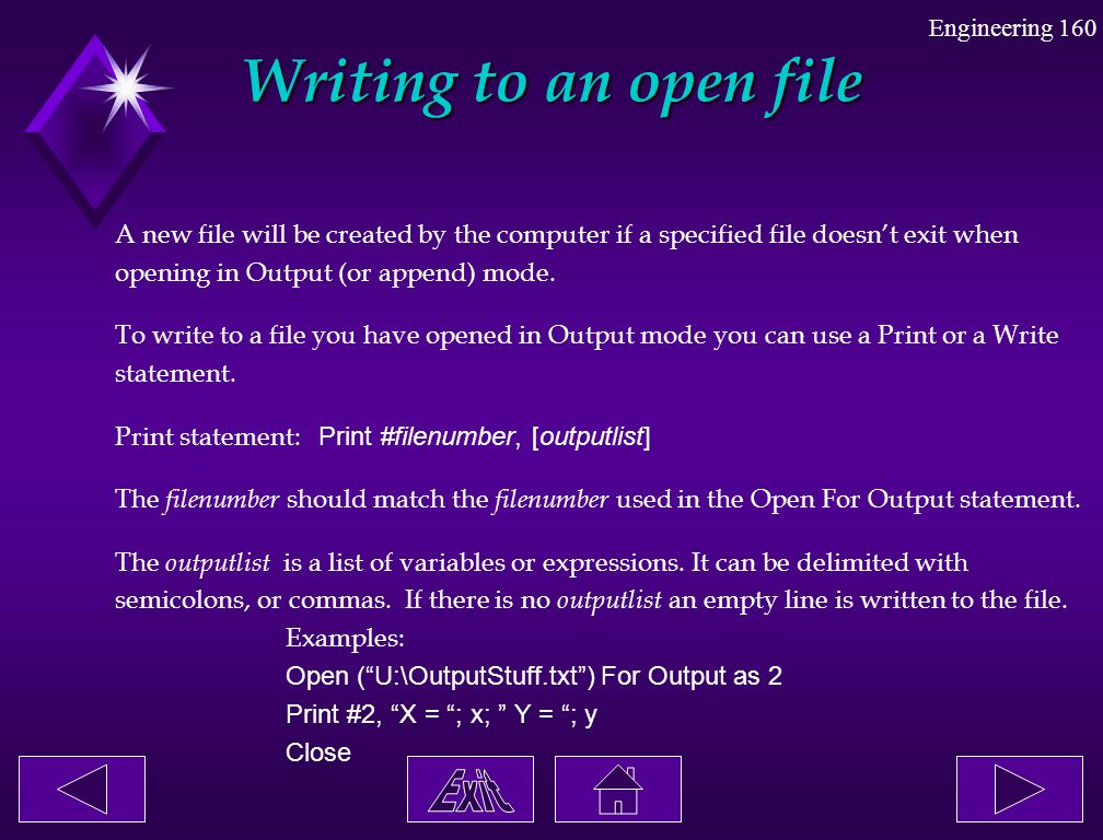 Engineering 160 Writing to an open file A new file will be created by the computer if a specified file doesn't exit when opening in Output (or append)