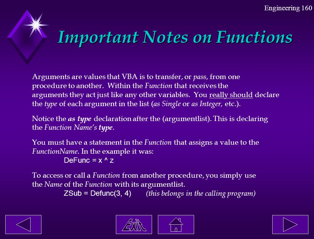 Engineering 160 Important Notes on Functions Arguments are values that VBA is to transfer, or pass, from one procedure to another. Within the Function