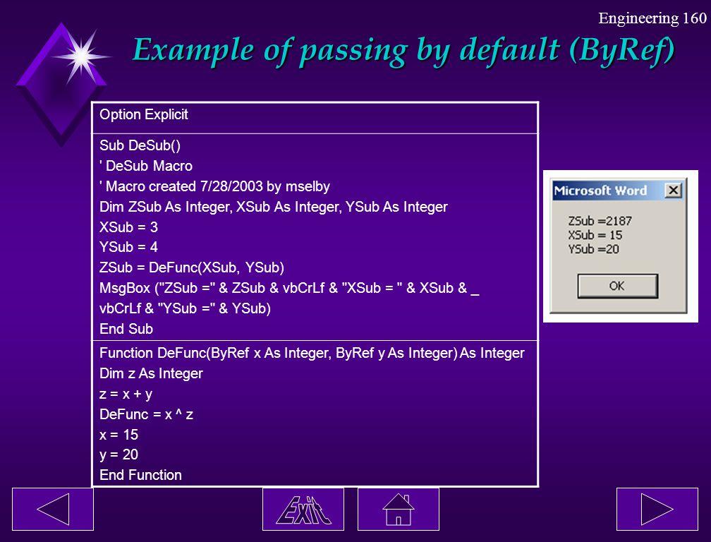 Engineering 160 Example of passing by default (ByRef) Example of passing by default (ByRef) Option Explicit Sub DeSub() ' DeSub Macro ' Macro created