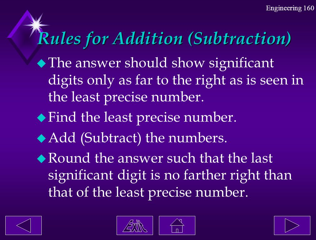 Engineering 160 Rules for Addition (Subtraction) Rules for Addition (Subtraction) u The answer should show significant digits only as far to the right