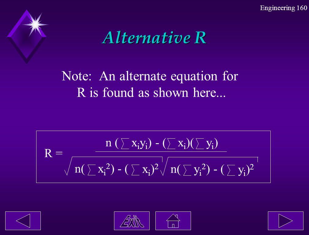 Engineering 160 Alternative R Note: An alternate equation for R is found as shown here... R = n (x i y i ) - (x i )(yi)yi) n(x i 2 ) - ( xi)2xi)2 n(y