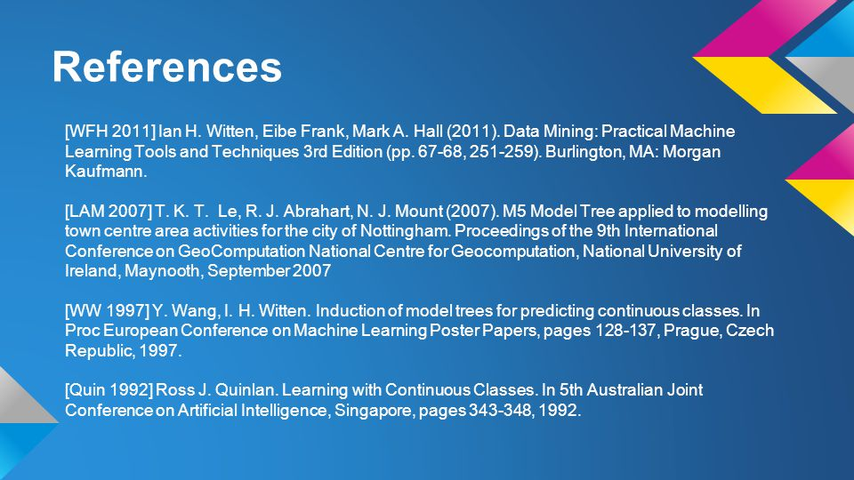 References [WFH 2011] Ian H. Witten, Eibe Frank, Mark A.
