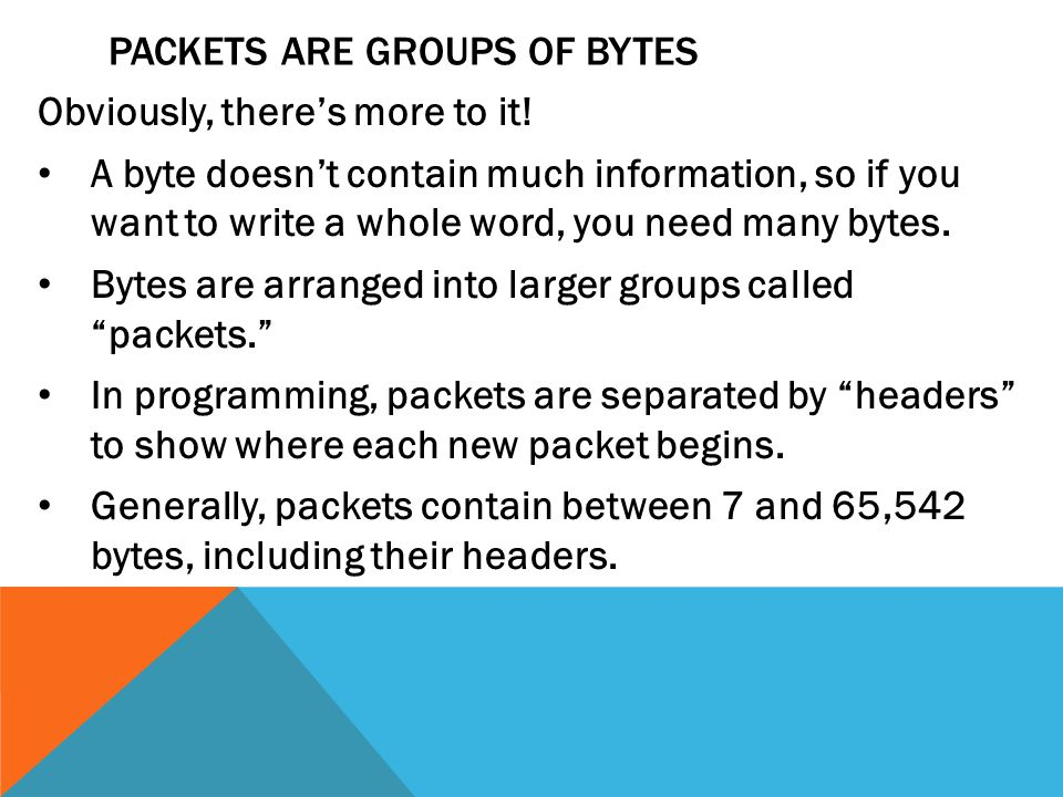 PACKETS ARE GROUPS OF BYTES Obviously, there's more to it.