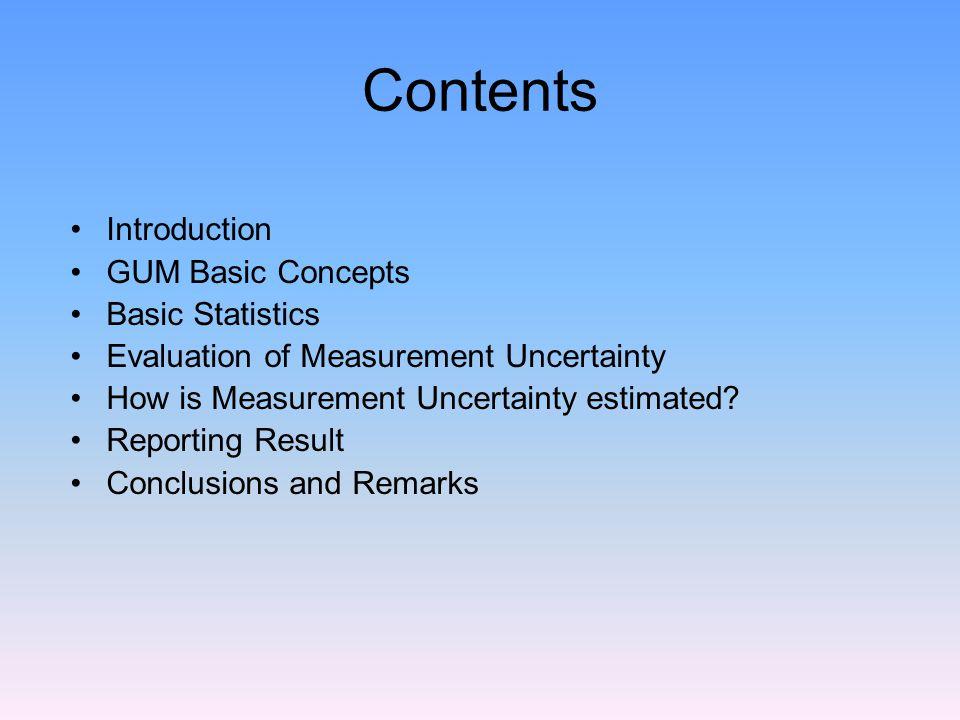 Contents Introduction GUM Basic Concepts Basic Statistics Evaluation of Measurement Uncertainty How is Measurement Uncertainty estimated.
