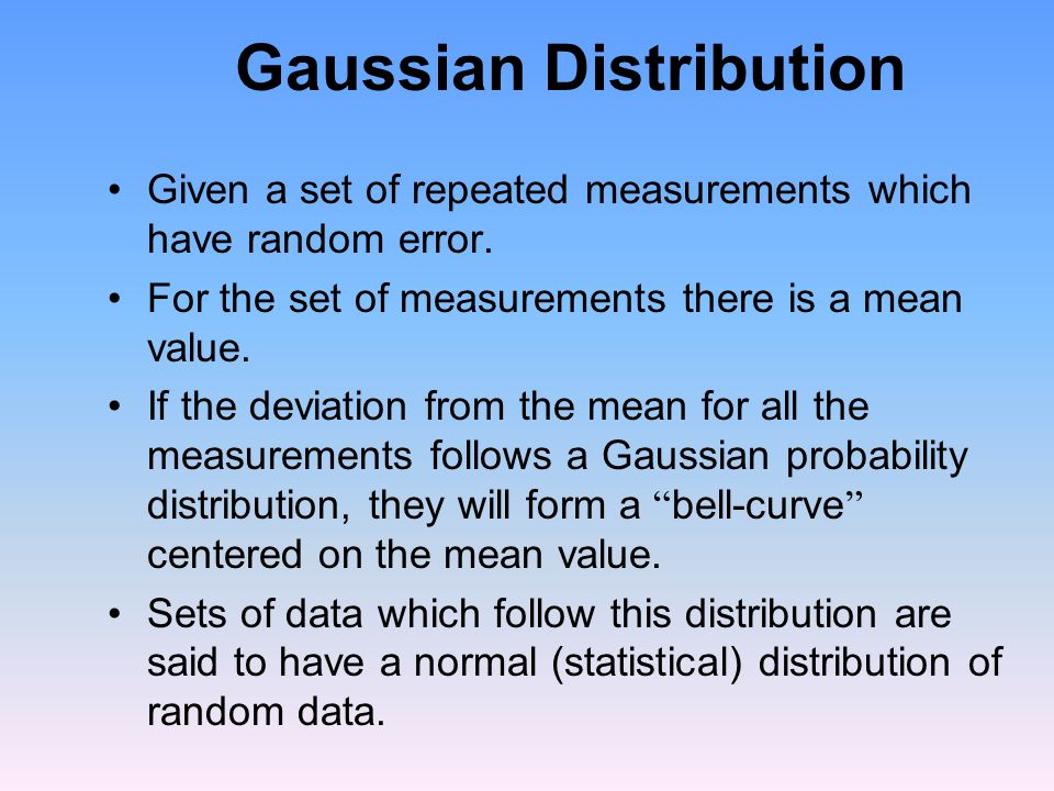 Gaussian Distribution Given a set of repeated measurements which have random error.