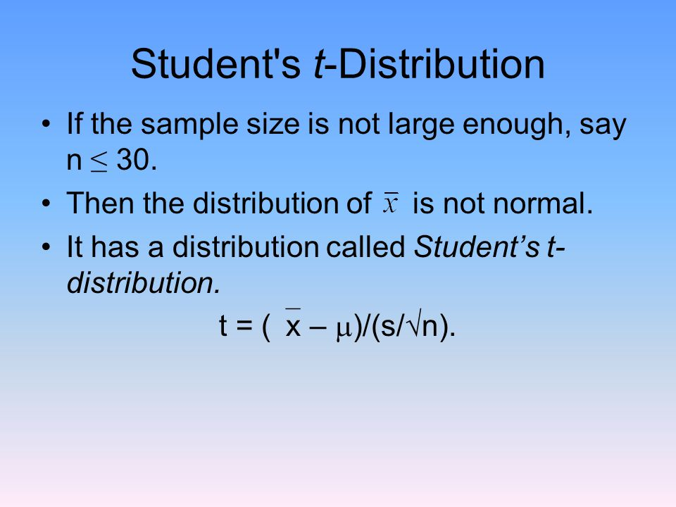 Student s t-Distribution If the sample size is not large enough, say n ≤ 30.