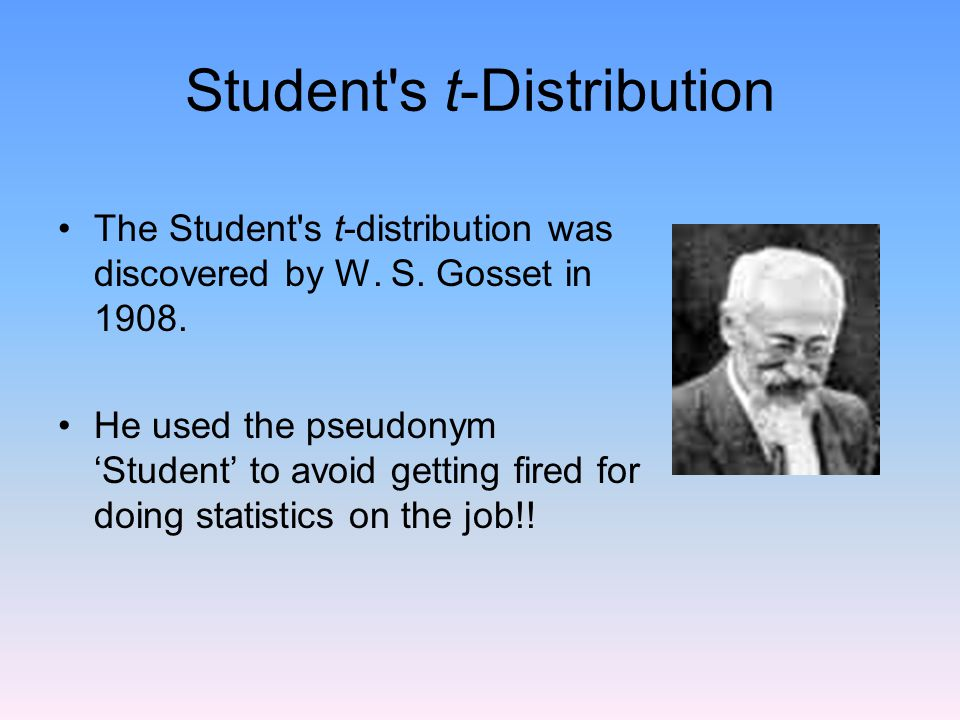Student s t-Distribution The Student s t-distribution was discovered by W.