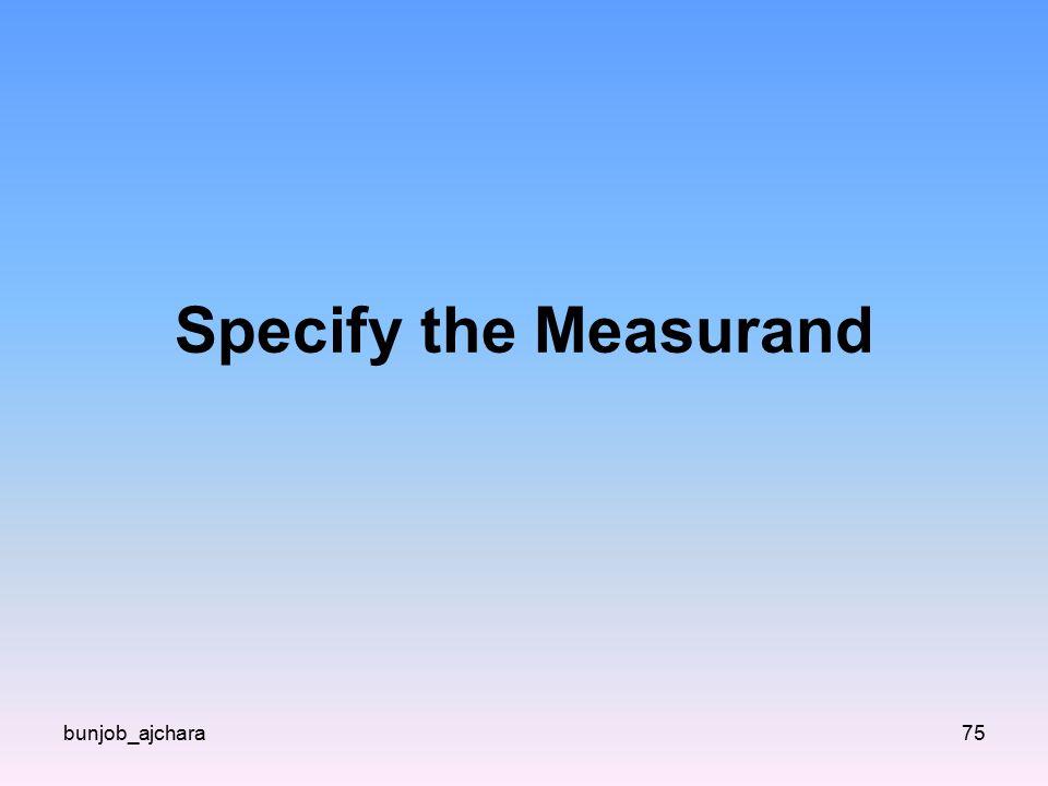 bunjob_ajchara75 Specify the Measurand