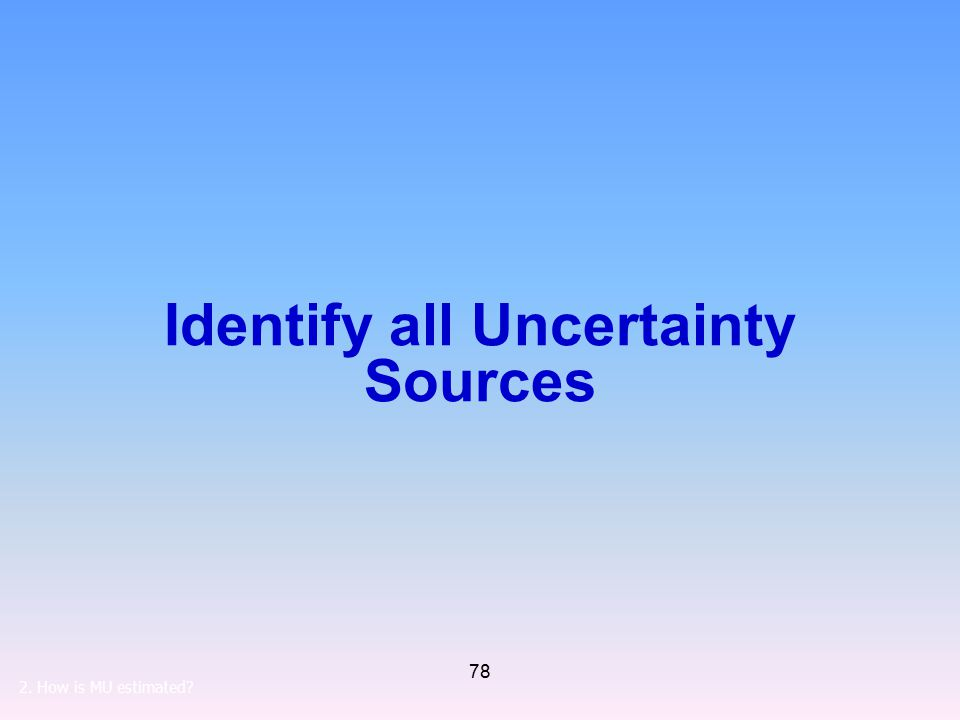 78 Identify all Uncertainty Sources 2. How is MU estimated?