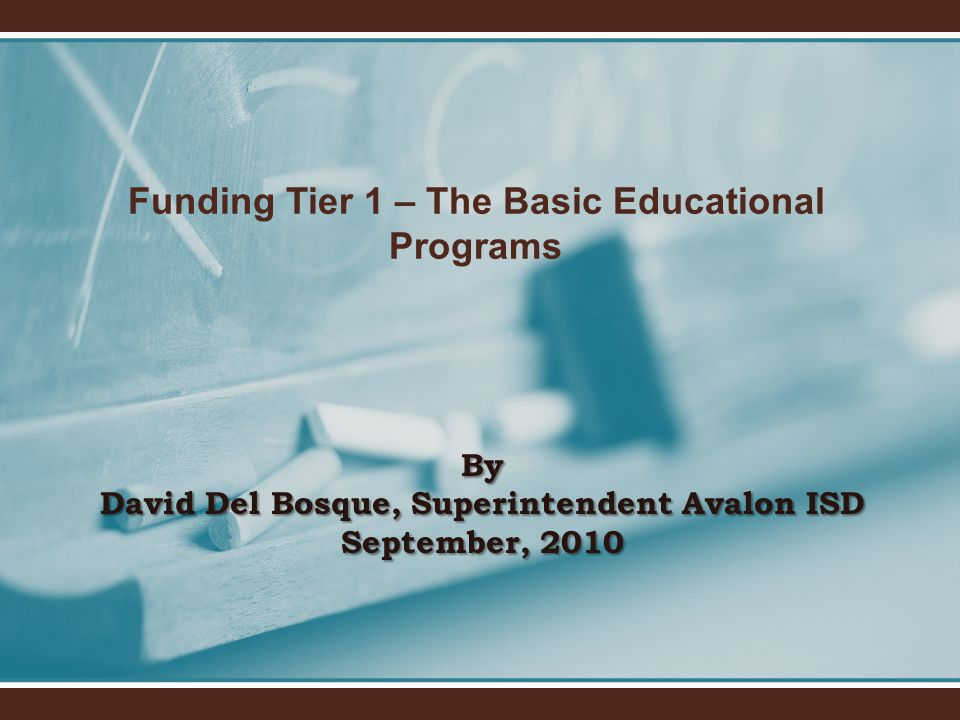 Funding Tier 1 – The Basic Educational Programs By David Del Bosque, Superintendent Avalon ISD September, 2010