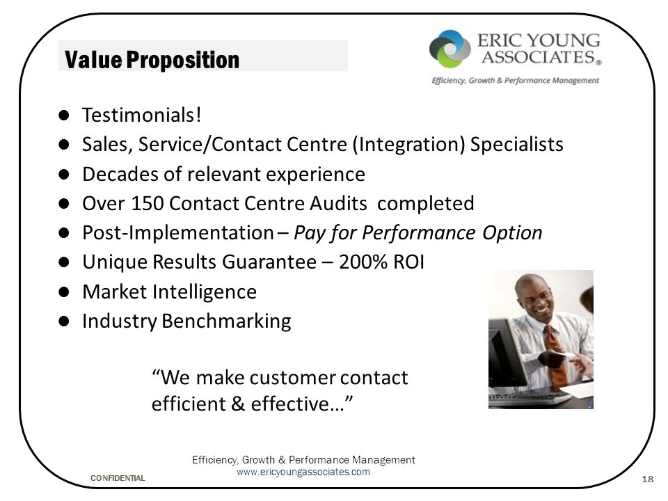 CONFIDENTIAL Efficiency, Growth & Performance Management www.ericyoungassociates.com 18 Value Proposition Testimonials.