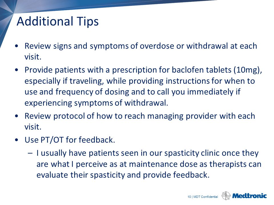 10 | MDT Confidential Additional Tips Review signs and symptoms of overdose or withdrawal at each visit. Provide patients with a prescription for bacl