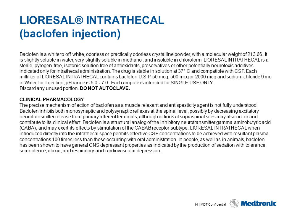 14 | MDT Confidential LIORESAL® INTRATHECAL (baclofen injection) Baclofen is a white to off-white, odorless or practically odorless crystalline powder