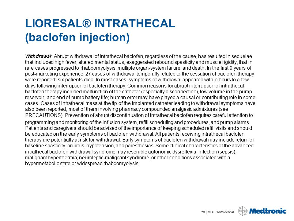 20 | MDT Confidential LIORESAL® INTRATHECAL (baclofen injection) Withdrawal: Abrupt withdrawal of intrathecal baclofen, regardless of the cause, has r