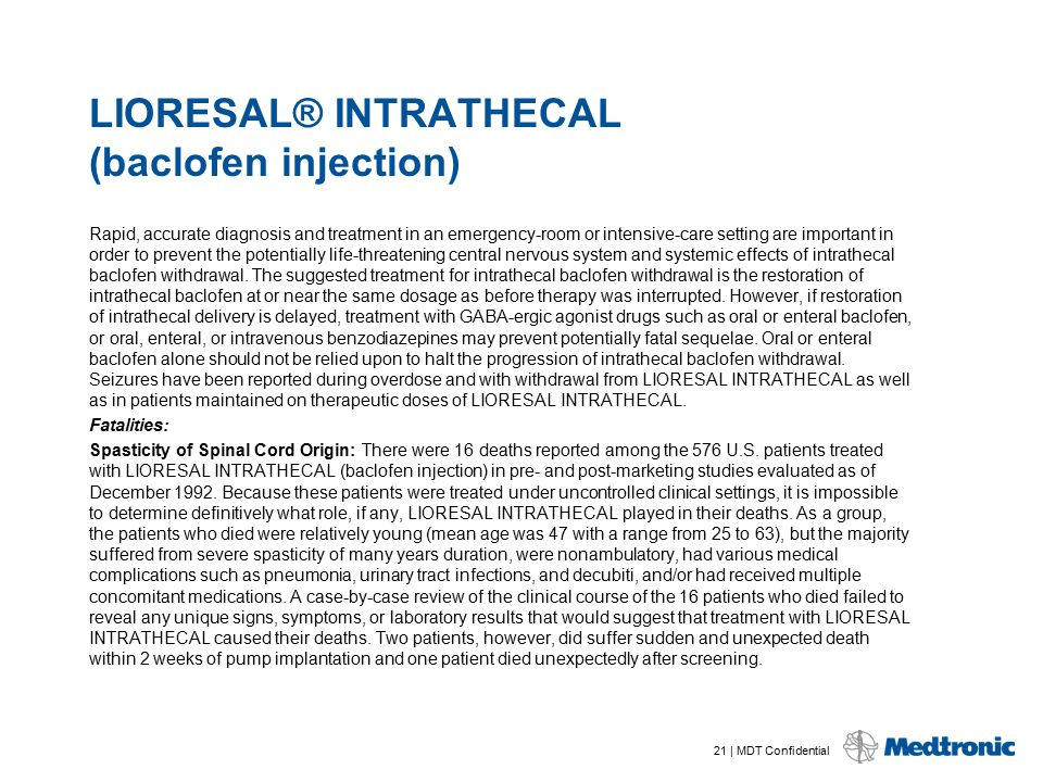 21 | MDT Confidential LIORESAL® INTRATHECAL (baclofen injection) Rapid, accurate diagnosis and treatment in an emergency-room or intensive-care settin