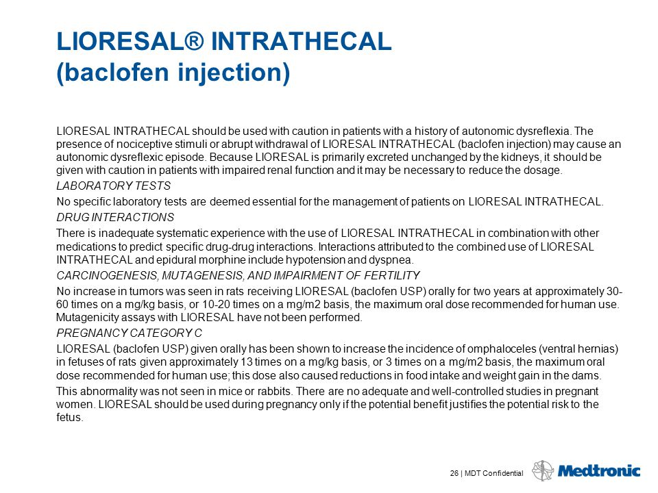 26 | MDT Confidential LIORESAL® INTRATHECAL (baclofen injection) LIORESAL INTRATHECAL should be used with caution in patients with a history of autono