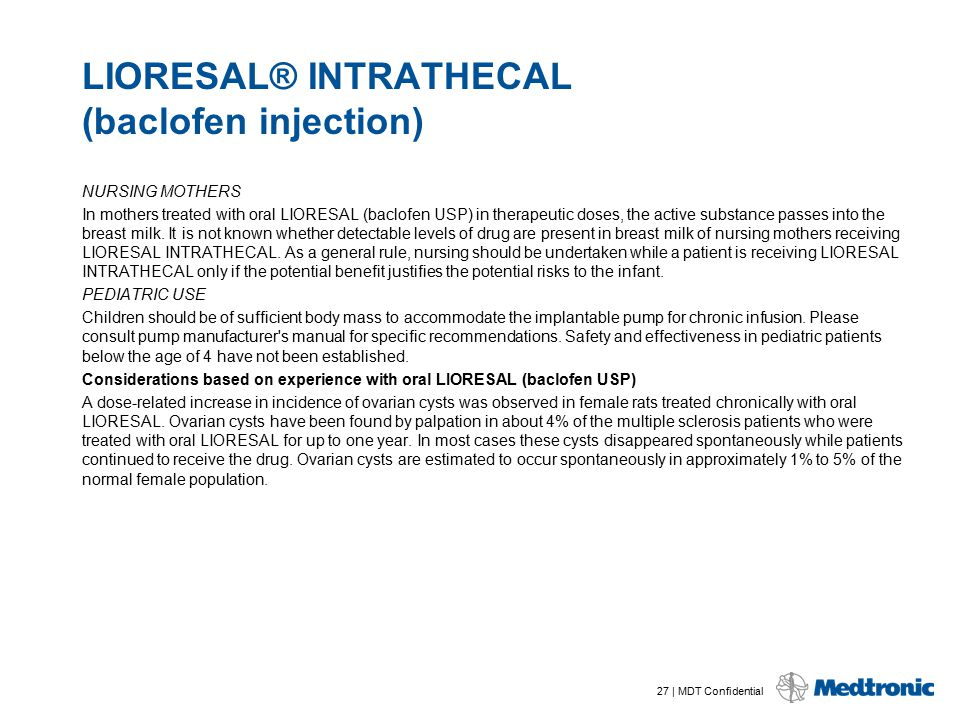 27 | MDT Confidential LIORESAL® INTRATHECAL (baclofen injection) NURSING MOTHERS In mothers treated with oral LIORESAL (baclofen USP) in therapeutic d