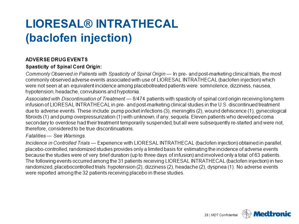 28 | MDT Confidential LIORESAL® INTRATHECAL (baclofen injection) ADVERSE DRUG EVENTS Spasticity of Spinal Cord Origin: Commonly Observed in Patients w