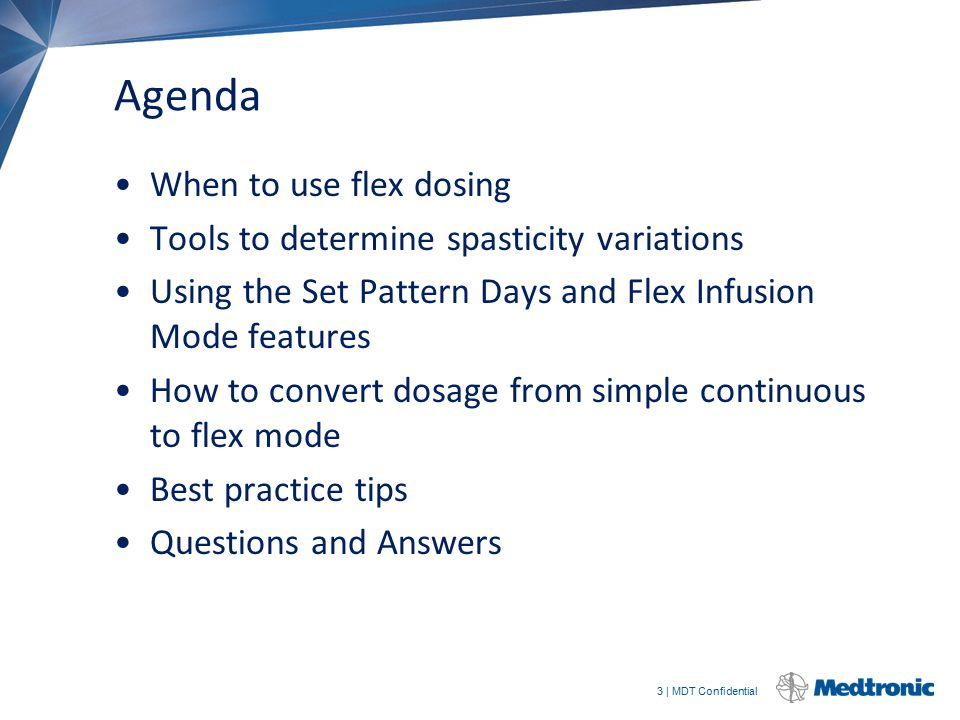 3 | MDT Confidential Agenda When to use flex dosing Tools to determine spasticity variations Using the Set Pattern Days and Flex Infusion Mode feature