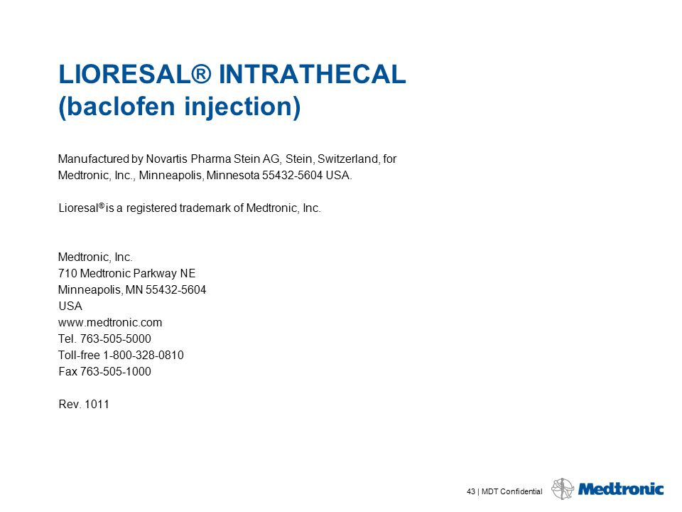 43 | MDT Confidential LIORESAL® INTRATHECAL (baclofen injection) Manufactured by Novartis Pharma Stein AG, Stein, Switzerland, for Medtronic, Inc., Mi