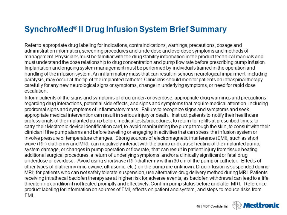 45 | MDT Confidential SynchroMed ® II Drug Infusion System Brief Summary Refer to appropriate drug labeling for indications, contraindications, warnin