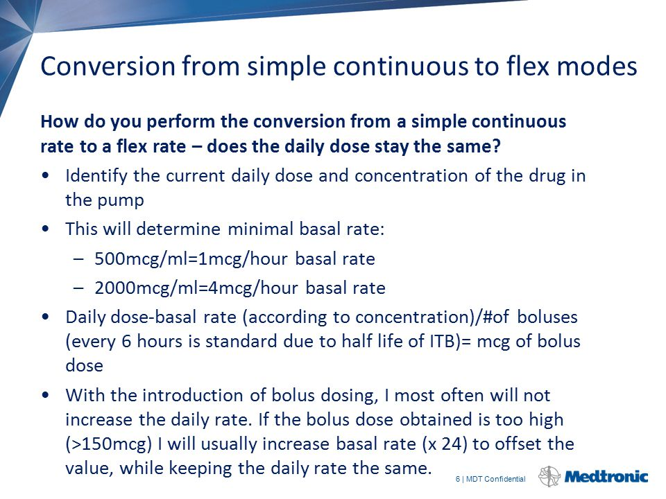 6 | MDT Confidential Conversion from simple continuous to flex modes How do you perform the conversion from a simple continuous rate to a flex rate –