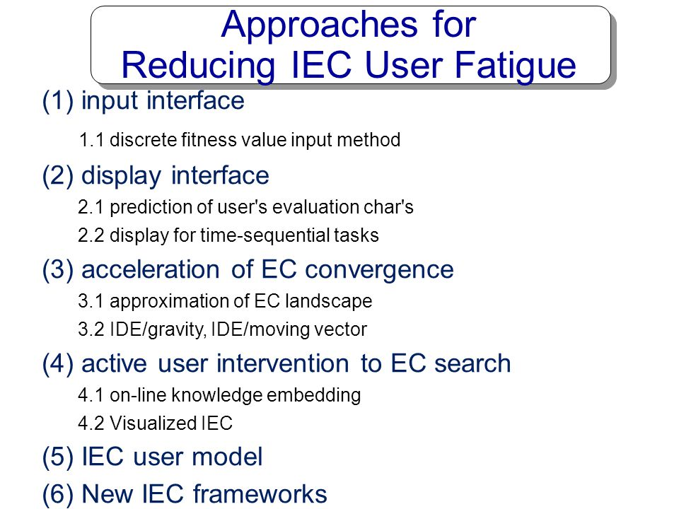 Part 4: IEC research for Reducing IEC User Fatigue 1. Humanized Computational Intelligence 2. What is IEC? 3. IEC Applications 4. IEC research for Red