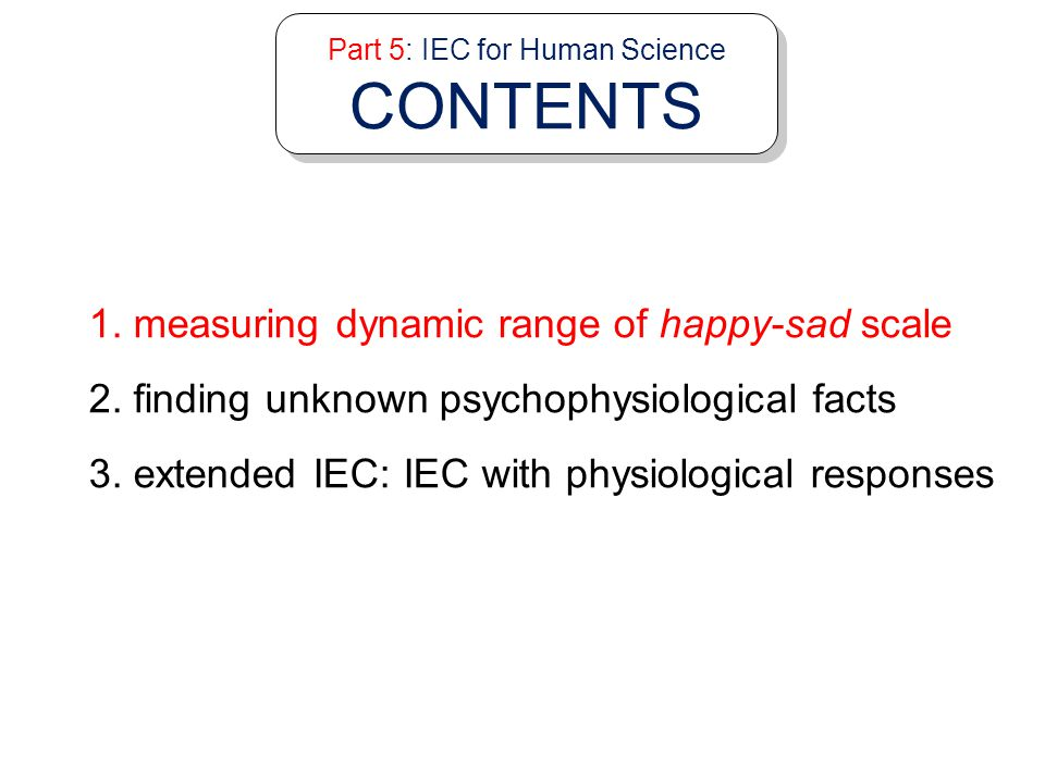 Part 5: IEC for Human Science 1. Humanized Computational Intelligence 2. What is IEC? 3. IEC Applications 4. IEC research for Reducing IEC User Fatigu