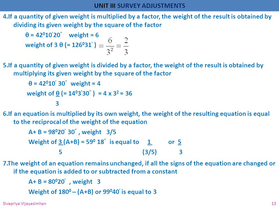 UNIT III SURVEY ADJUSTMENTS 4.If a quantity of given weight is multiplied by a factor, the weight of the result is obtained by dividing its given weig