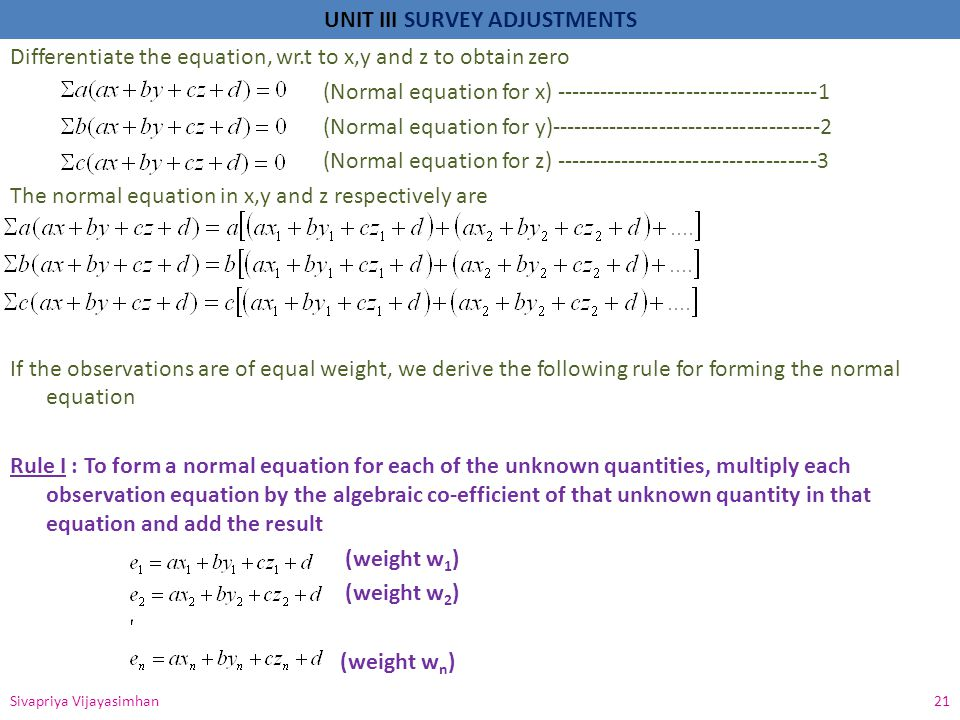 UNIT III SURVEY ADJUSTMENTS Differentiate the equation, wr.t to x,y and z to obtain zero (Normal equation for x) ------------------------------------1