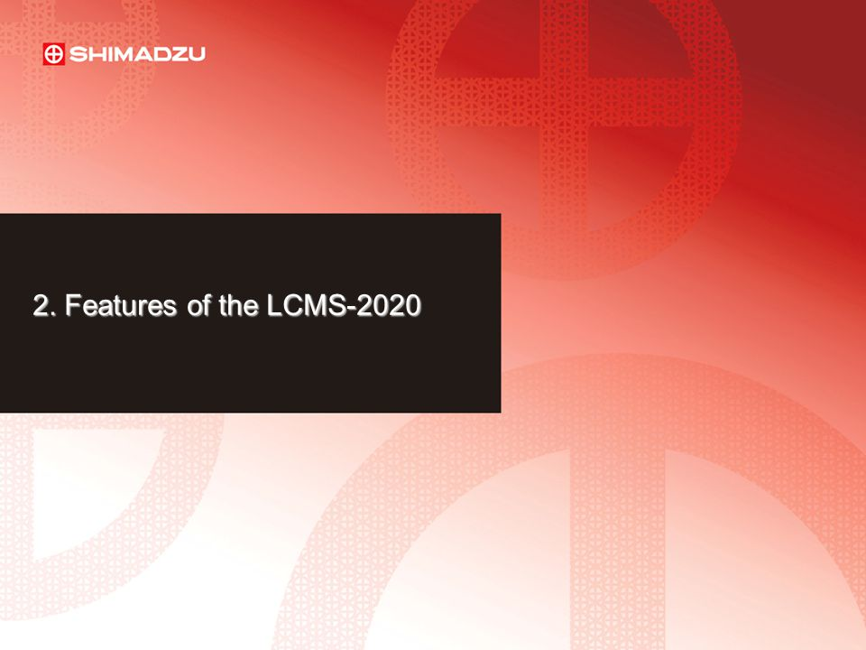 LAAN-E-LM003 13 2. Features of the LCMS-2020