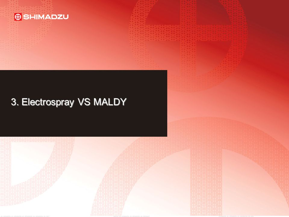 LAAN-E-LM003 36 3. Electrospray VS MALDY