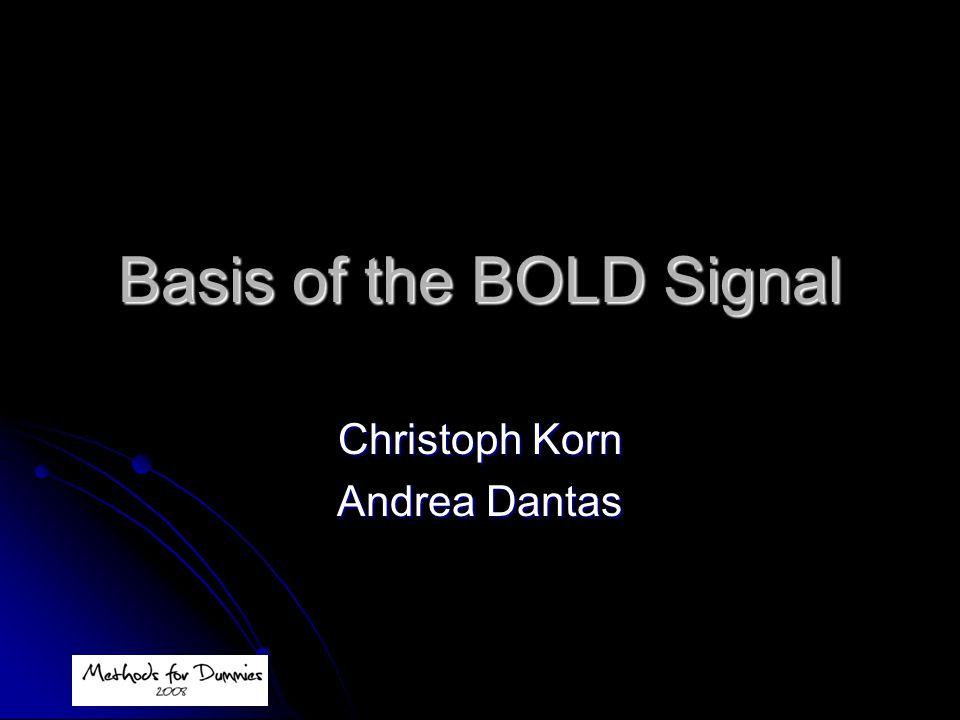 Basis of the BOLD Signal Christoph Korn Andrea Dantas