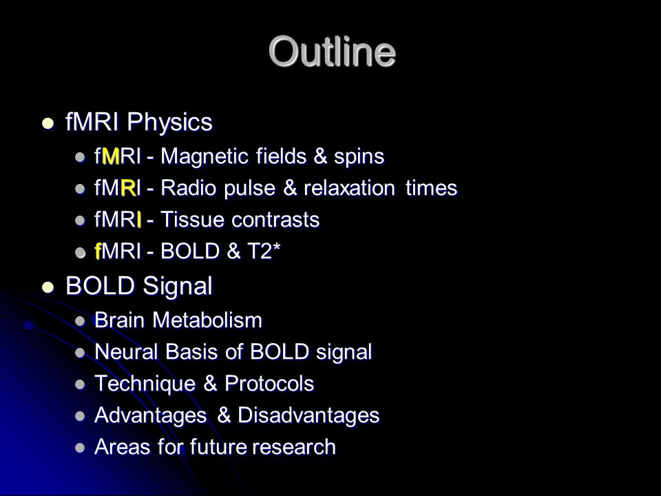 Outline fMRI Physics fMRI Physics fMRI - Magnetic fields & spins fMRI - Magnetic fields & spins fMRI - Radio pulse & relaxation times fMRI - Radio pul
