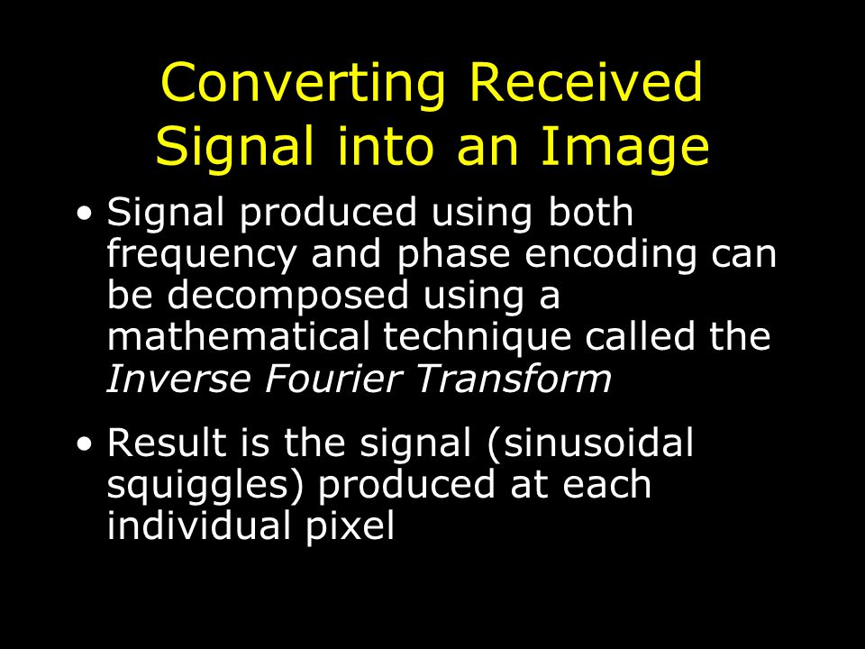 Converting Received Signal into an Image Signal produced using both frequency and phase encoding can be decomposed using a mathematical technique call