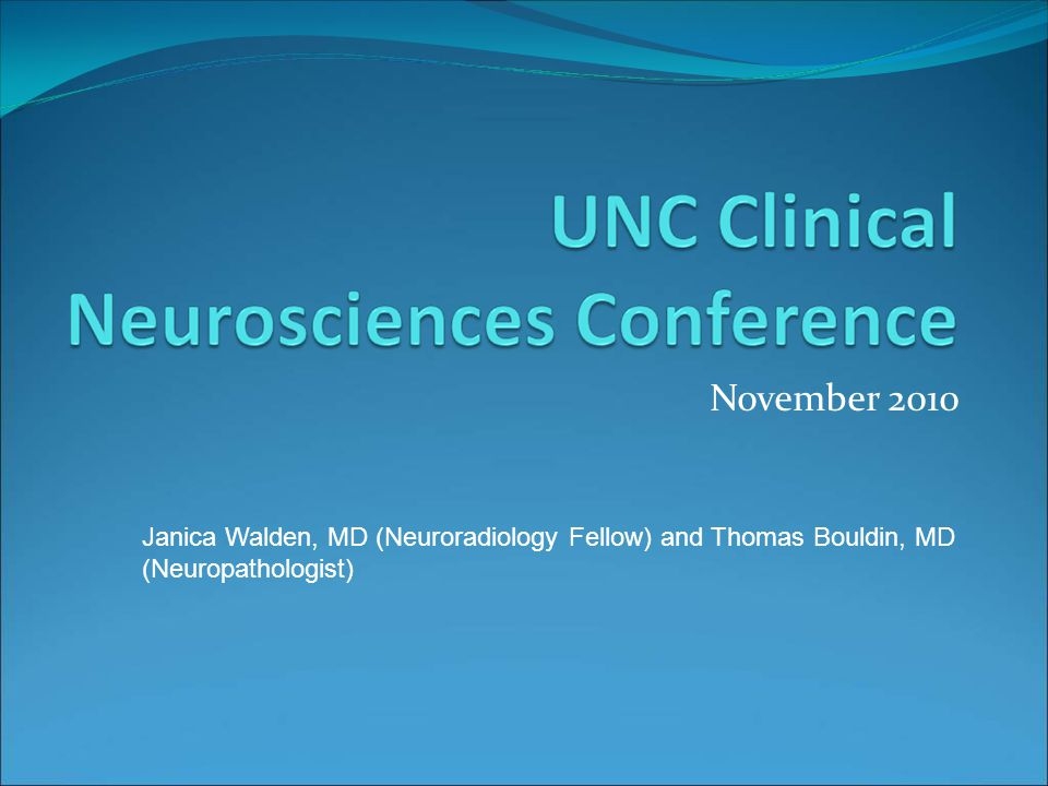 November 2010 Janica Walden, MD (Neuroradiology Fellow) and Thomas Bouldin, MD (Neuropathologist)