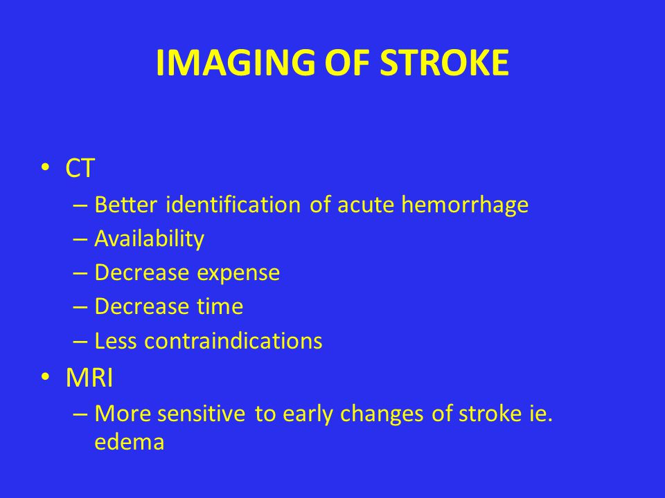 STROKE Ischemic – Large artery atherosclerosis Higher mortality – Cardioembolism Recurrence – Small vessel ischemia Occlusion of small end arteries Predilection for BG, IC, Pons, Corona Radiata Hemorrhagic