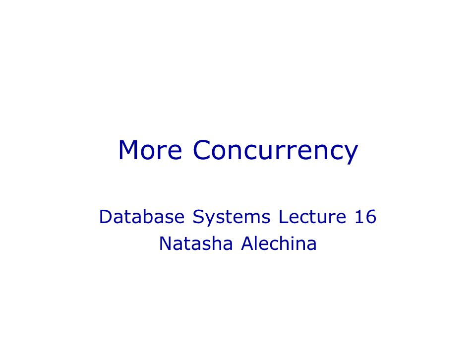 More Concurrency Database Systems Lecture 16 Natasha Alechina