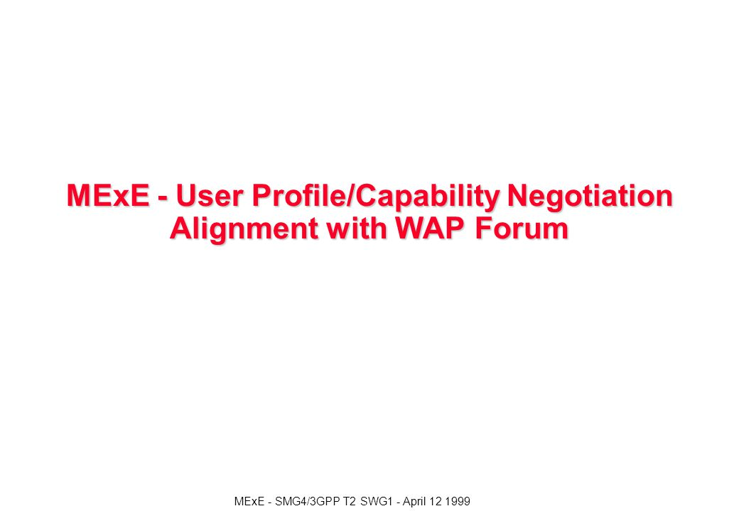 MExE - SMG4/3GPP T2 SWG1 - April MExE - User Profile/Capability Negotiation Alignment with WAP Forum